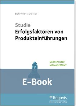 Studie Erfolgsfaktoren von Produkteinführungen (E-Book) von Eichsteller,  Harald, Eisenbeis,  Uwe, Kühnle,  Boris A., Schüssler,  Julia, Seitz,  Jürgen