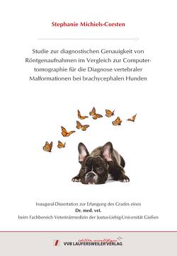 Studie zur diagnostischen Genauigkeit von Röntgenaufnahmen im Vergleich zur Computertomographie für die Diagnose vertebraler Malformationen bei brachycephalen Hunden von Michiels-Corsten,  Stephanie