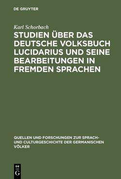 Studien über das deutsche Volksbuch Lucidarius und seine Bearbeitungen in fremden Sprachen von Schorbach,  Karl
