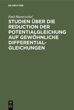 Studien über die Reduction der Potentialgleichung auf gewöhnliche Differentialgleichungen von Haentzschel,  Emil