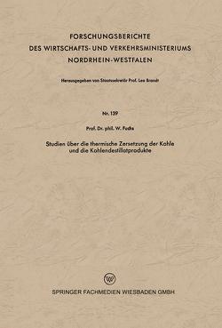 Studien über die thermische Zersetzung der Kohle und die Kohlendestillatprodukte von Fuchs,  Walter Maximilian