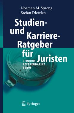 Studien- und Karriere-Ratgeber für Juristen von Dietrich,  Stefan, Spreng,  Norman