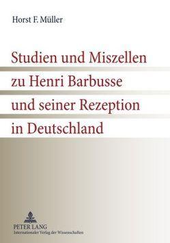 Studien und Miszellen zu Henri Barbusse und seiner Rezeption in Deutschland von Müller,  Horst F