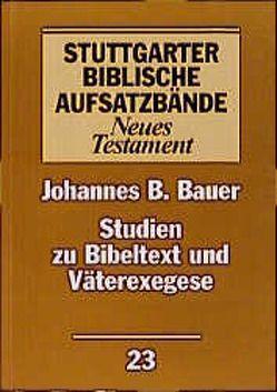 Studien zu Bibeltext und Väterexegese von Bauer,  Johannes B, Felber,  Anneliese