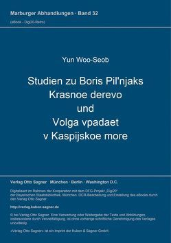 Studien zu Boris Pil'njaks Krasnoe derevo und Volga vpadaet v Kaspijskoe more von Yun,  Woo-Seob