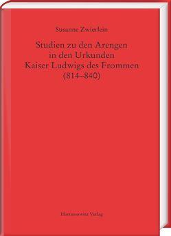 Studien zu den Arengen in den Urkunden Kaiser Ludwigs des Frommen (814–840) von Zwierlein,  Susanne