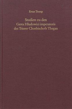 Studien zu den Gesta Hludowici imperatoris des Trierer Chorbischofs Thegan von Tremp,  Ernst