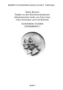 Studien zu den Klaviertranskriptionen Schumannscher Lieder von Franz Liszt, Clara Schumann und Carl Reinecke von Bromen,  Stefan