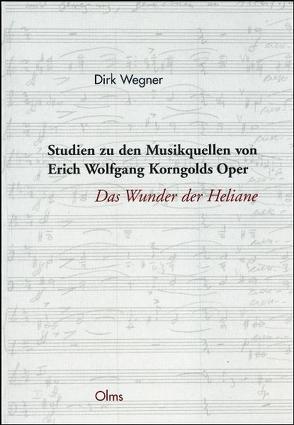 """Studien zu den Musikquellen von Erich Wolfgang Korngolds Oper """"Das Wunder der Heliane"""" von Wegner,  Dirk"""