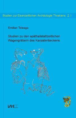 Studien zu den späthallstattzeitlichen Wagengräbern des Karpatenbeckens von Teleaga,  Emilian