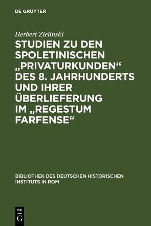 """Studien zu den spoletinischen """"Privaturkunden"""" des 8. Jahrhunderts und ihrer Überlieferung im """"Regestum Farfense"""" von Zielinski,  Herbert"""