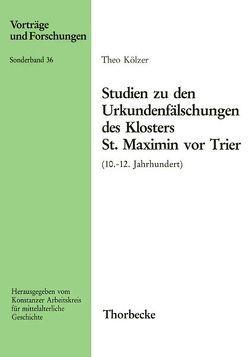 Studien zu den Urkundenfälschungen des Klosters St. Maximin vor Trier (10.-12. Jahrhundert) von Kölzer,  Theo