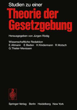 Studien zu einer Theorie der Gesetzgebung von Altmann,  E., Baden,  E., Kindermann,  H., Motsch,  R., Pohl,  K., Rödig,  J., Thieler-Mevissen,  G.