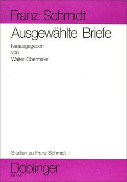 Studien zu Franz Schmidt / Ausgewählte Briefe aus Wiener öffentlichen Sammlungen von Obermaier,  Walter, Schmidt,  Franz