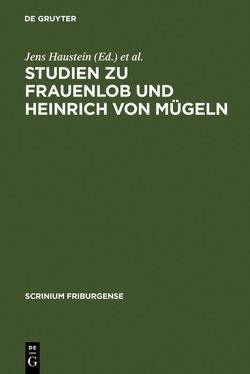 Studien zu Frauenlob und Heinrich von Mügeln von Haustein,  Jens, Steinmetz,  Ralf-Henning
