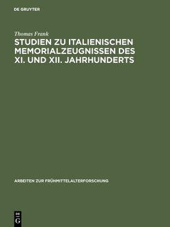 Studien zu italienischen Memorialzeugnissen des XI. und XII. Jahrhunderts von Frank,  Thomas