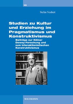 Studien zu Kultur und Erziehung im Pragmatismus und Konstruktivismus von Neubert,  Stefan
