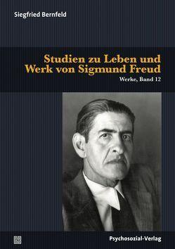Studien zu Leben und Werk von Sigmund Freud von Bernfeld,  Siegfried, Cassirer Bernfeld,  Suzanne, Herrmann,  Ulrich, Tögel,  Christfried