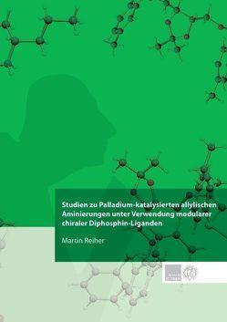 Studien zu Palladium-katalysierten allylischen Aminierungen unter Verwendung modularer chiraler Diphosphin-Liganden von Reiher,  Martin