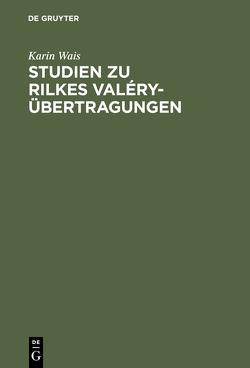 Studien zu Rilkes Valéry-Übertragungen von Wais,  Karin