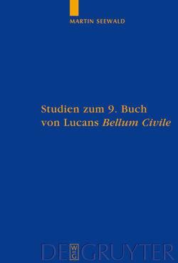 """Studien zum 9. Buch von Lucans """"Bellum Civile"""" von Seewald,  Martin"""