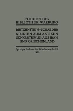 Studien zum Antiken Synkretismus aus Iran und Griechenland von Reitzenstein,  R., Schaeder,  H. H.