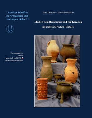 Studien zum Bronzeguss und zur Keramik im mittelalterlichen Lübeck von Drenkhahn,  Ulrich, Drescher,  Hans, Schneider,  Manfred