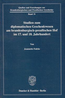 Studien zum diplomatischen Geschenkwesen am brandenburgisch-preußischen Hof im 17. und 18. Jahrhundert. von Falcke,  Jeannette