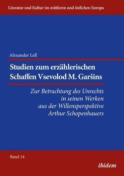 Studien zum erzählerischen Schaffen Vsevolod M. Garšins von Ibler,  Reinhard, Lell,  Alexander