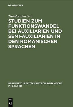 Studien zum Funktionswandel bei Auxiliarien und Semi-Auxiliarien in den romanischen Sprachen von Berchem,  Theodor