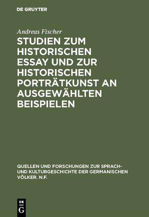 Studien zum historischen Essay und zur historischen Porträtkunst an ausgewählten Beispielen von Fischer,  Andreas