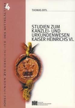 Studien zum Kanzlei und Urkundenwesen Kaiser Heinrichs VI von Ertl,  Thomas