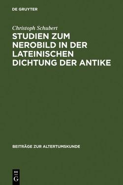 Studien zum Nerobild in der lateinischen Dichtung der Antike von Schubert,  Christoph