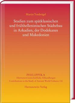 Studien zum spätklassischen und frühhellenistischen Städtebau in Arkadien, der Dodekanes und Makedonien von Tombrägel,  Martin