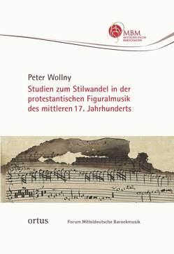 Studien zum Stilwandel in der protestantischen Figuralmusik des mittleren 17. Jahrhunderts von Wollny,  Peter