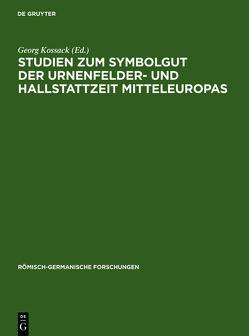 Studien zum Symbolgut der Urnenfelder- und Hallstattzeit Mitteleuropas von Kossack,  Georg