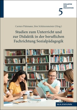 Studien zum Unterricht und zur Didaktik in der beruflichen Fachrichtung Sozialpädagogik von Püttmann,  Carsten, Schützenmeister,  Jörn