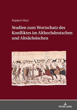Studien zum Wortschatz des Konfliktes im Althochdeutschen und Altsächsischen von Mayr,  Ruppert