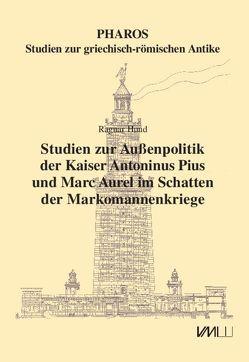Studien zur Außenpolitik der Kaiser Antoninus Pius und Marc Aurel im Schatten der Markomannenkriege von Hund,  Ragnar