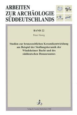 Studien zur bronzezeitlichen Keramikentwicklung am Beispiel der Siedlungskeramik der Windsheimer Bucht und des süddeutschen Donauraumes von Honig,  Peter