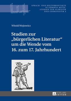 Studien zur «bürgerlichen Literatur» um die Wende vom 16. zum 17. Jahrhundert von Wojtowicz,  Witold