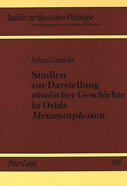 Studien zur Darstellung römischer Geschichte in Ovids «Metamorphosen» von Granobs,  Roland
