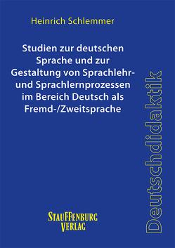 Studien zur deutschen Sprache und zur Gestaltung von Sprachlehr- und Sprachlernprozessen im Bereich Deutsch als Fremd-/Zweitsprache von Schlemmer,  Heinrich