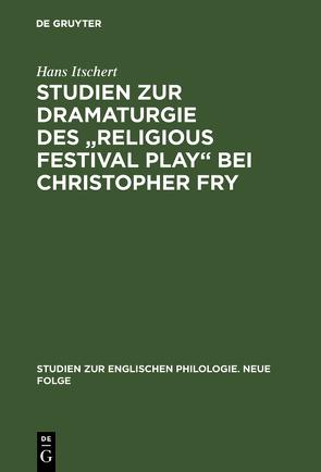 """Studien zur Dramaturgie des """"religious festival play"""" bei Christopher Fry von Itschert,  Hans"""
