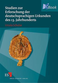 Studien zur Erforschung der deutschsprachigen Urkunden des 13. Jahrhunderts von Schulze,  Ursula