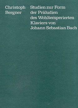 Studien zur Form der Präludien des Wohltemperierten Klaviers von Johann Sebastian Bach von Berger,  Christoph, Dadelsen,  Georg von