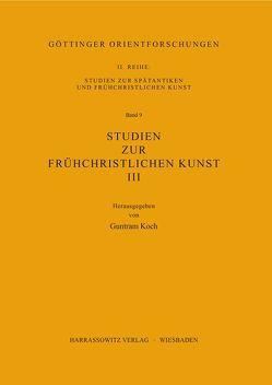 Studien zur frühchristlichen Kunst / Studien zur frühchristlichen Kunst III von Koch,  Guntram