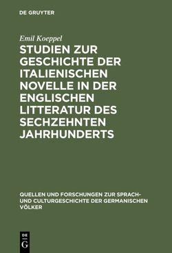 Studien zur Geschichte der italienischen Novelle in der englischen Litteratur des sechzehnten Jahrhunderts von Koeppel,  Emil