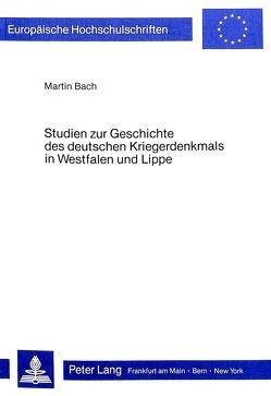 Studien zur Geschichte des deutschen Kriegerdenkmals in Westfalen und Lippe von Bach,  Martin