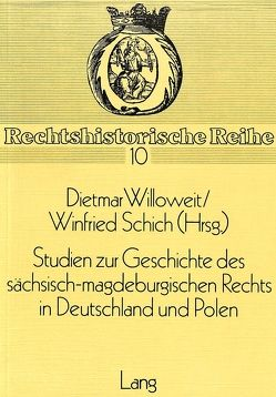 Studien zur Geschichte des sächsisch-magdeburgischen Rechts in Deutschland und Polen von Schich,  Winfried, Willoweit,  Dietmar